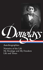 Autobiographies : narrative of tje life of Frederick Douglass, and american slave, My bondage an my freedom, Life and times of Frederick Douglass
