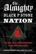 The Almighty Black P Stone Nation : the rise, fall, and resurgence of an American gang