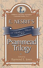 E. Nesbit's Psammead trilogy : a children's classic at 100