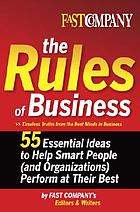Fast company : the rules of business : 55 essential ideas to help smart peple (and organizations) perform at their best