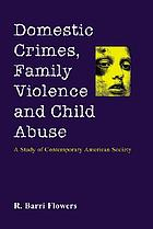 Domestic Crimes, Family Violence and Child Abuse: A Study of Contemporary American Society cover image