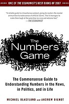 The numbers game : the commonsense guide to understanding numbers in the news, in politics, and in life