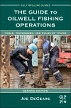 The guide to oilwell fishing operations : tools, techniques, and rules of thumb