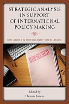 Strategic analysis in support of international policy making : case studies in achieving analytical relevance