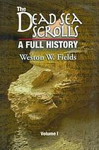 The Dead Sea Scrolls : a full history. Volume one, 1947-1960