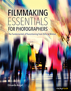 Filmmaking essentials for photographers : the fundamental principles of transitioning from stills to motion