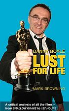Danny Boyle : lust for life : critical analysis of all the films from Shallow grave to 127 hours