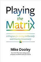 Playing the matrix : a program for living deliberately and creating consciously