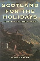 Scotland for the holidays : a history of tourism in Scotland, 1780-1939