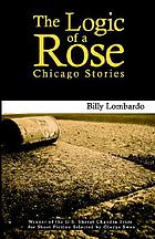 The logic of a rose : Chicago stories