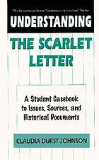 Understanding the Scarlet letter : a student casebook to issues, sources, and historical documents