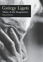 György Ligeti : music of the imagination