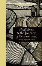 Mindfulness & the journey of bereavement : restoring hope after a death