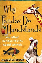 Why pandas do handstands : and other curious truths about animals