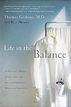 Life in the balance : a physician's memoir of life, love, and loss with Parkinson's disease and dementia