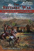 The Settlers' War : the Struggle for the Texas Frontier in the 1860s.
