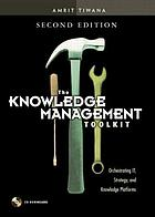 The knowledge management toolkit : orchestrating IT, strategy, and knowledge platforms