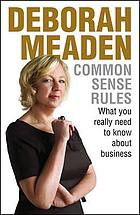 Common sense rules : what you really need to know about business