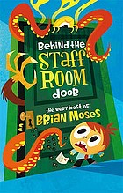 Behind the staffroom door : the very best of Brian Moses