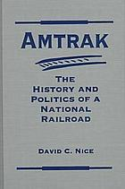 Amtrak : the history and politics of a national railroad