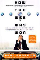 How the Web was won : how Bill Gates and his internet idealists transformed the microsoft empire