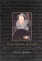 Mary Queen of Scots : an illustrated life