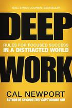 Deep Work: Rules for Focused Success in a Distracted World : Rules for Focused Success in a Distracted World