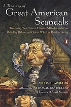 A treasury of great American scandals : tantalizing true tales of historic misbehavior by the founding fathers and others who let freedom swing