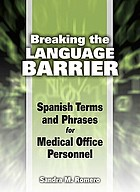 Breaking the language barrier : Spanish terms and phrases for medical office personnel