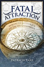 Fatal attraction : magnetic mysteries of the enlightenment