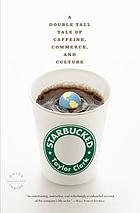 Starbucked : a double tall tale of caffeine, commerce, and culture