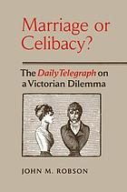Marriage or celibacy? : the Daily telegraph on a Victorian dilemma