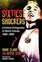 Sixties shockers : a critical filmography of horror cinema, 1960-1969
