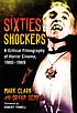 Sixties shockers : a critical filmography of horror... by  Mark Clark