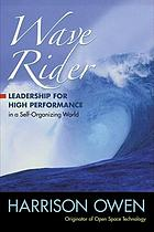 Wave rider : leadership for high performance in a self-organizing world