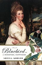 Bluebird, or, The invention of happiness : a novel