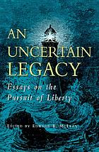 An uncertain legacy : essays on the pursuit of liberty