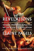 Revelations : visions, prophecy, and politics in the book of Revelation