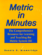 Metric in minutes : the comprehensive resource for learning the metric system (SI)