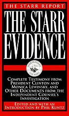 The Starr report : the Starr evidence : complete testimony from President Clinton and Monica Lewinsky, and other documents from the Independent Counsel's investigation