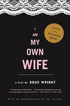 I am my own wife : studies for a play about the life of Charlotte von Mahlsdorf