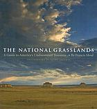 The national grasslands : a guide to America's undiscovered treasures