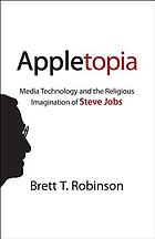 Appletopia : media technology and the religious imagination of Steve Jobs
