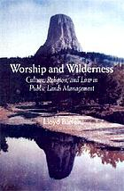 Worship and wilderness : culture, religion, and law in the management of public lands and resources
