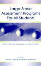 Large-scale assessment programs for all students : validity, technical adequacy, and implementation