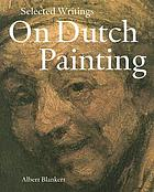 Selected writings on Dutch painting : Rembrandt, Van Beke, Vermeer, and others
