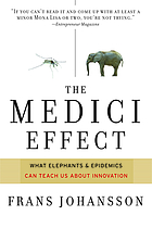 The Medici effect : breakthrough insights at the intersection of ideas, concepts, and cultures