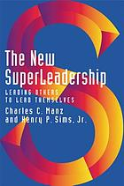 The new superleadership : leading others to lead themselves