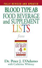 Blood type AB : food, beverage and supplement lists from Eat right 4 your type