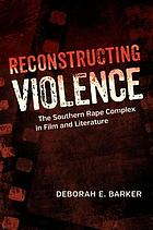 Reconstructing violence : the southern rape complex in film and literature